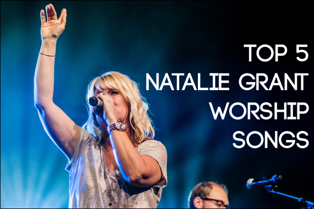 Top 5 Natalie Grant Worship Songs