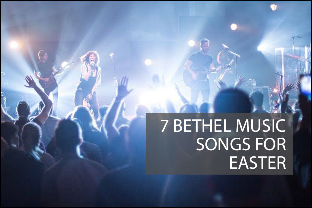 Seven Bethel Music Songs for Easter