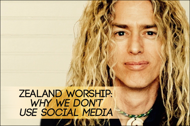 Zealand Worship: Why We Don't Use Social Media