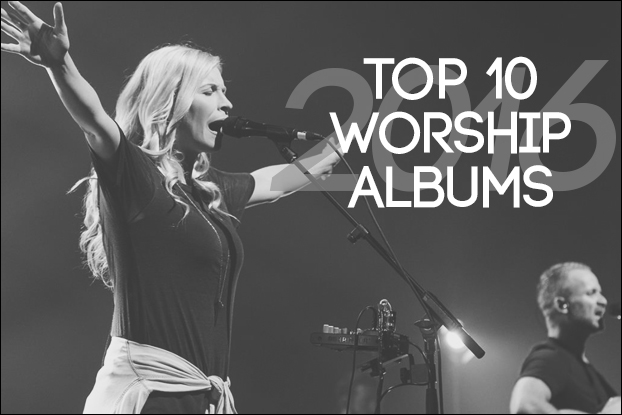 ​Top 10 Worship Albums of 2016
