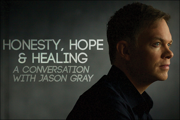Honesty, Hope and Healing: A Conversation with Jason Gray