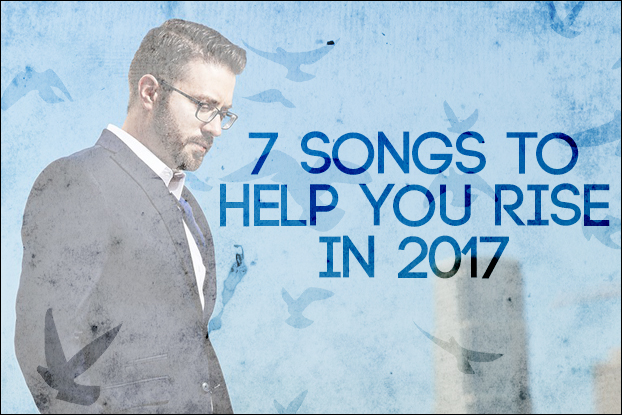 7 Songs to Help You Rise in 2017