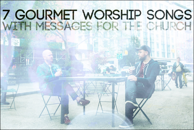 7 Gourmet Worship Songs with Messages for the Church