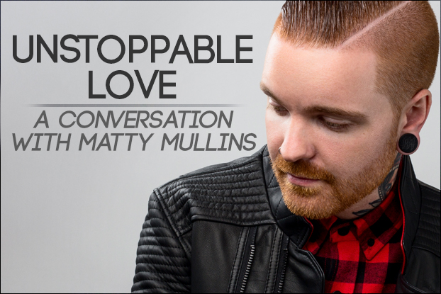 Unstoppable Love: A Conversation with Matty Mullins
