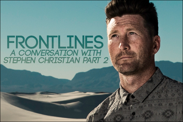 Frontlines: A Conversation With Stephen Christian, Part 2