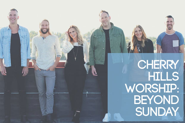 Cherry Hills Worship: Beyond Sunday