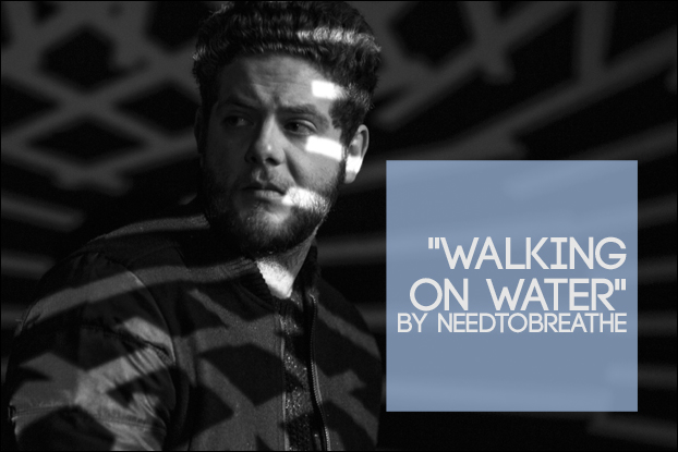 885 Walking On Water By Needtobreathe Behind The Song With
