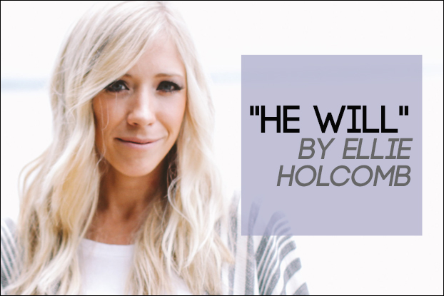 891 He Will By Ellie Holcomb Behind The Song With Kevin Davis