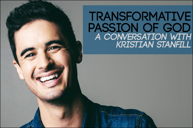 ​Transformative Passion of God: Kristian Stanfill