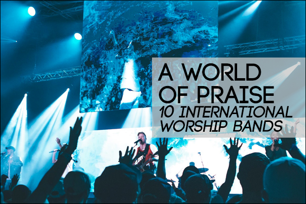 A World of Praise: 10 International Worship Groups