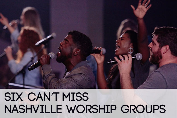 Six Can't-Miss Nashville Worship Groups