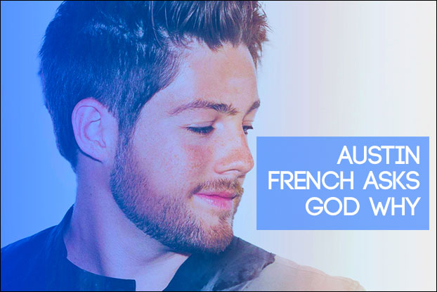 Austin French Asks God Why