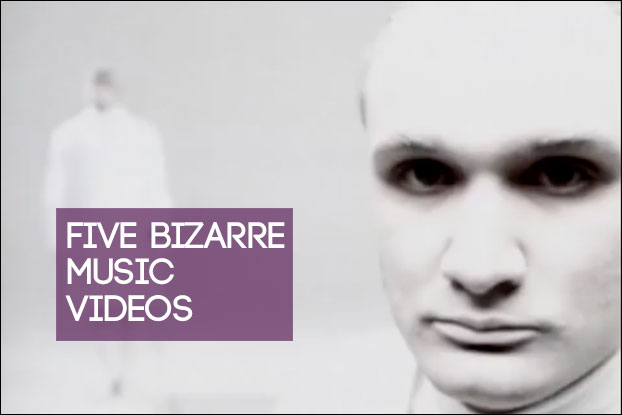 Five Bizarre Music Videos