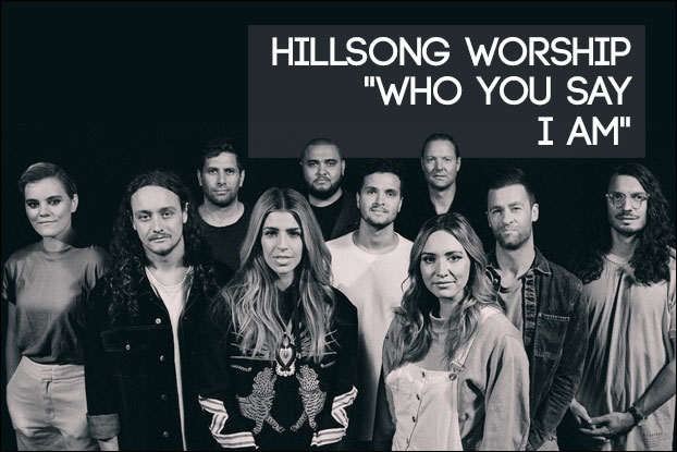941 Who You Say I Am By Hillsong Worship Behind The Song With Kevin Davis Newreleasetoday Here i am to worship. who you say i am by hillsong worship