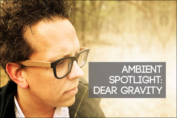 Ambient Spotlight: Dear Gravity