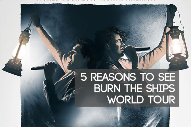 5 Reasons To See Burn The Ships World Tour