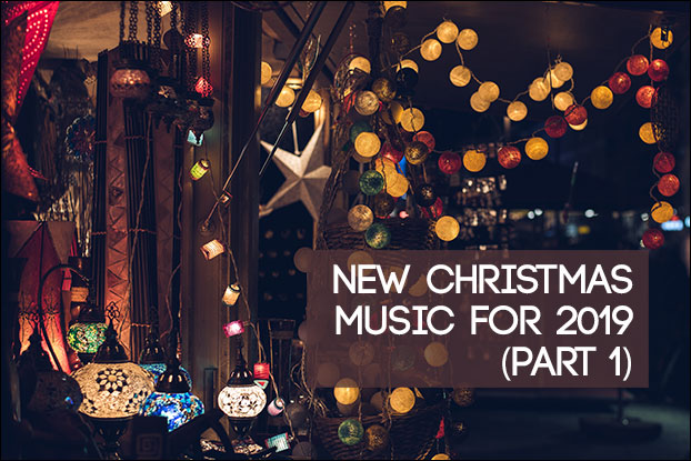 New Christmas Music for 2019 (Part 1)