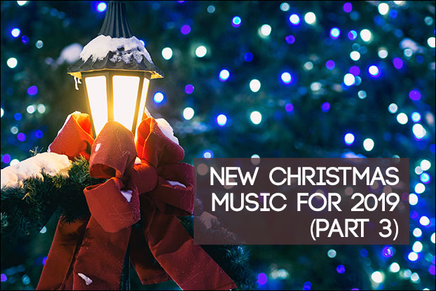 New Christmas Music for 2019 (Part 3)
