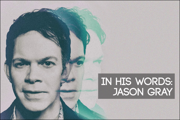In His Own Words: Jason Gray