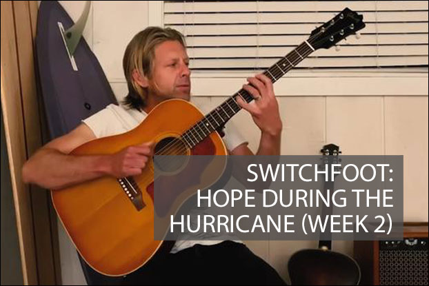 Switchfoot: Hope During The Hurricane (Week 2)