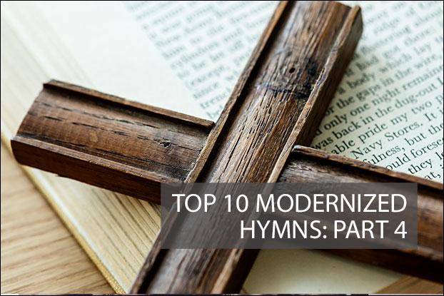 Top 10 Modernized Hymns: Part 4