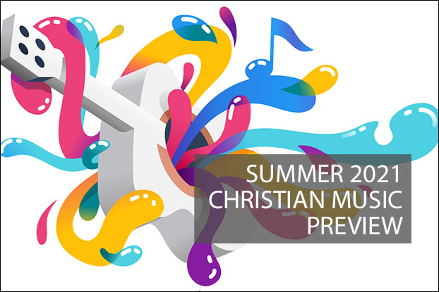 Summer 2021 New Christian Music Preview
