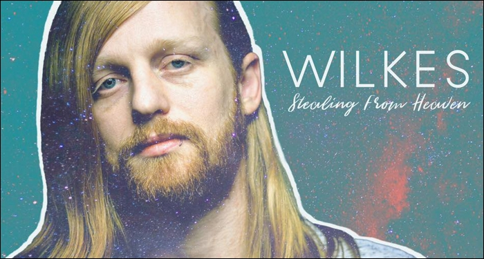 ​WILKES Releases New Track 'Stealing From Heaven'