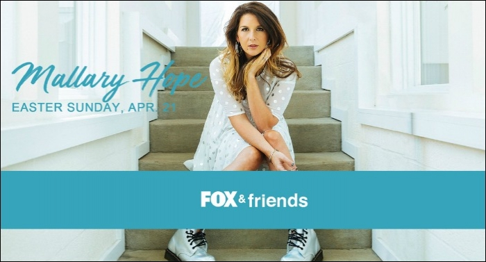 Mallary Hope to Perform LIVE on FOX & Friends Easter Sunday