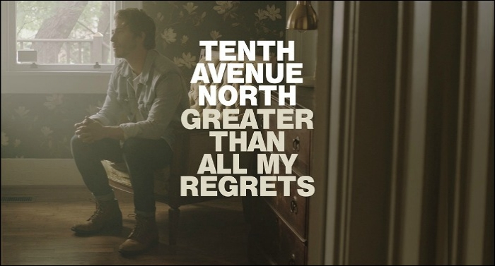Tenth Avenue North Unveils Music Video for 'Greater Than All My Regrets'