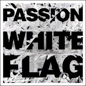 Passion: White Flag by Passion Worship Band | CD Reviews And Information | NewReleaseTuesday.com